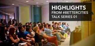 #BetterCities Talk Series 01